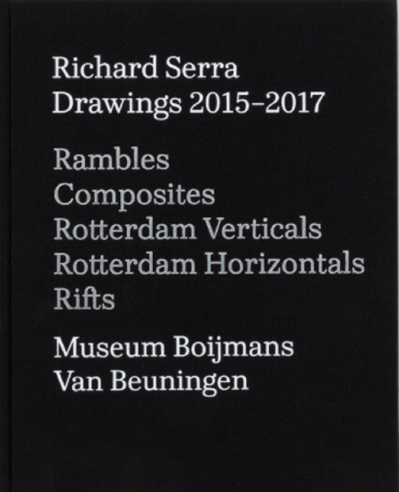 Richard Serra. Drawing 2015-2017