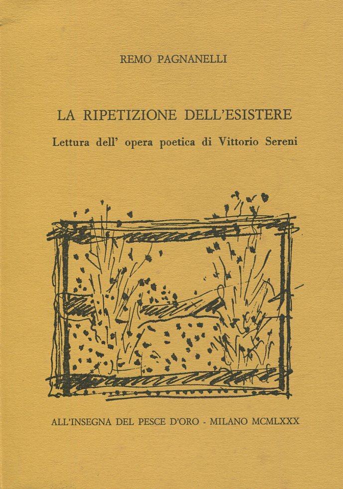 La ripetizione dell'esistere. Lettura dell'opera poetica di Vittorio Sereni