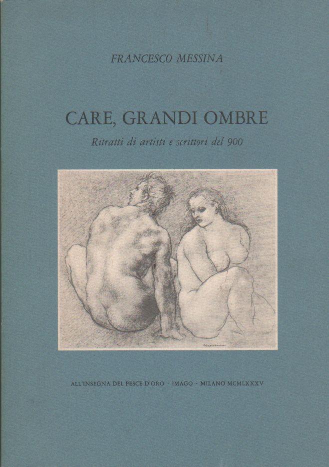 Care, grandi ombre. Ritratti di artisti e scrittori del 900