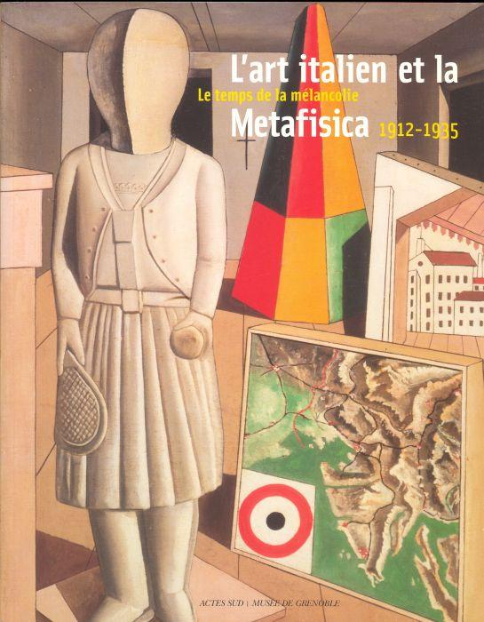 L'art italien et la Metafisica. Le temps de la mélancolie 1912-1935