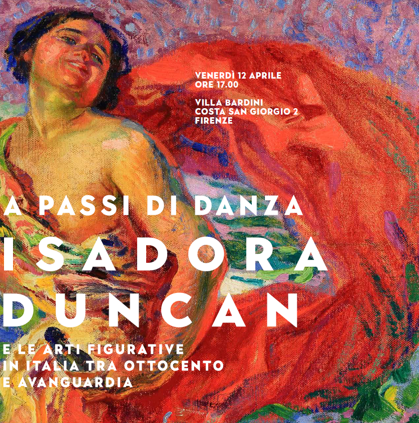 """""""A passi di danza. Isadora Duncan e le arti figurative in Italia tra Ottocento e avanguardia"""". Villa Bardini e Museo Stefano Bardini, Firenze"""
